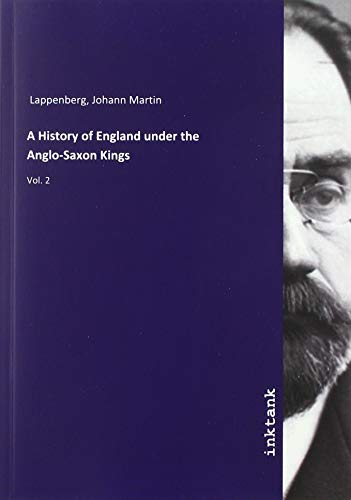 A History of England under the Anglo-Saxon: Johann Martin Lappenberg