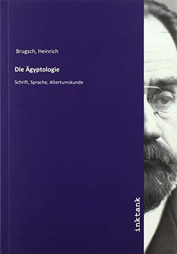 Die Ägyptologie : Schrift, Sprache, Altertumskunde: Heinrich Brugsch