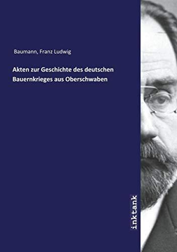 Akten zur Geschichte des deutschen Bauernkrieges aus: Franz Ludwig Baumann