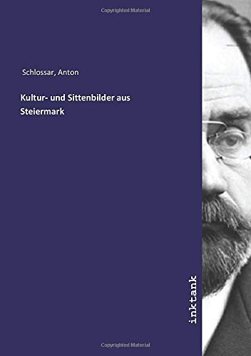Kultur- und Sittenbilder aus Steiermark: Anton Schlossar
