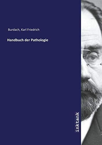 Handbuch der Pathologie: Karl Friedrich Burdach