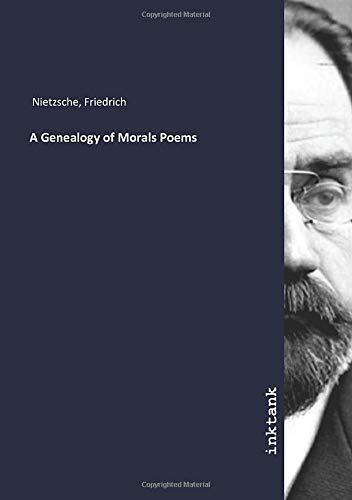 A Genealogy of Morals Poems: Friedrich Nietzsche