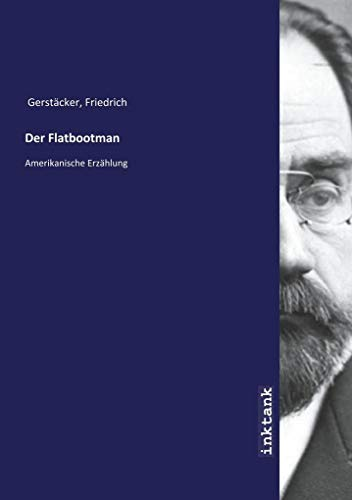 Der Flatbootman : Amerikanische Erzählung: Friedrich Gerstacker