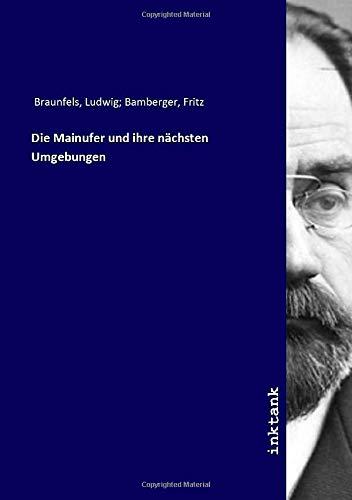 Die Mainufer und ihre nachsten Umgebungen: Ludwig Braunfels, Fritz