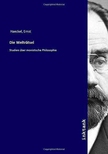 Die Weltratsel : Studien über monistische Philosophie - Ernst Haeckel
