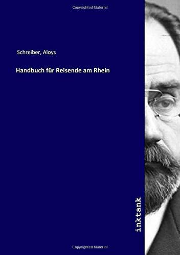 Handbuch für Reisende am Rhein: Aloys Schreiber