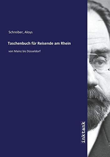 Taschenbuch für Reisende am Rhein : von: Aloys Schreiber