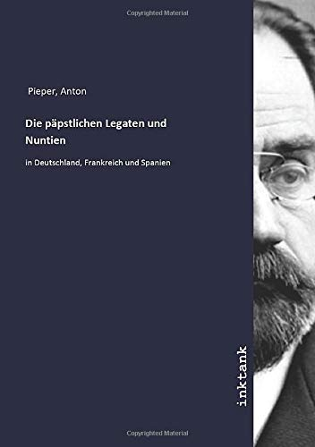 9783747740002: Die päpstlichen Legaten und Nuntien: in Deutschland, Frankreich und Spanien