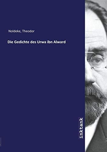 Die Gedichte des Urwa ibn Alward: Theodor Noldeke