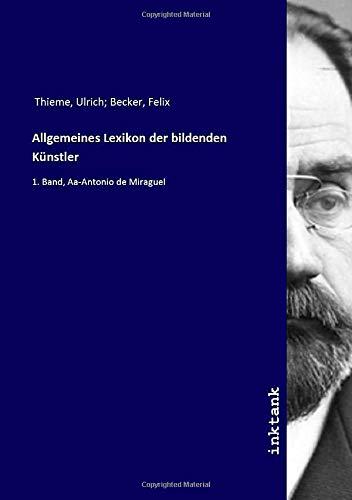 Allgemeines Lexikon der bildenden Künstler : 1.: Ulrich Thieme