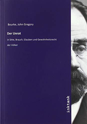 Der Unrat : in Sitte, Brauch, Glauben: John Gregory Bourke