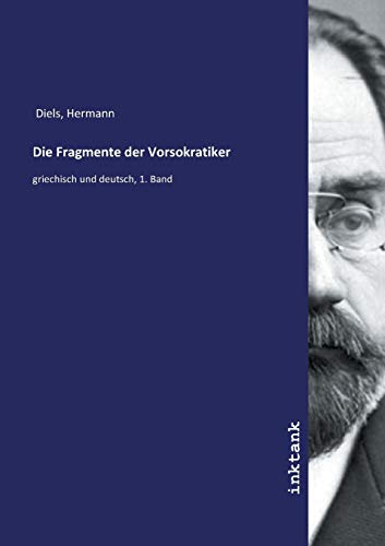 Die Fragmente der Vorsokratiker : griechisch und deutsch, 1. Band - Hermann Diels