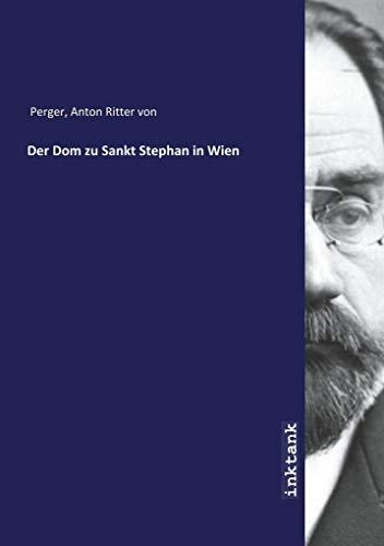 Der Dom zu Sankt Stephan in Wien: Anton Ritter von