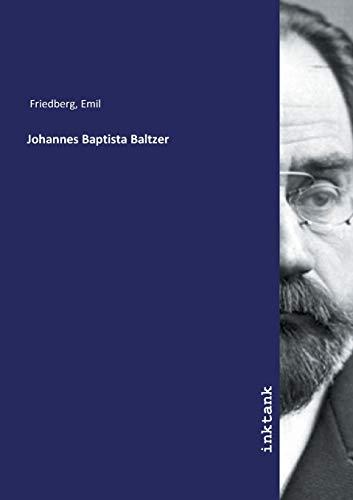 Johannes Baptista Baltzer: Emil Friedberg