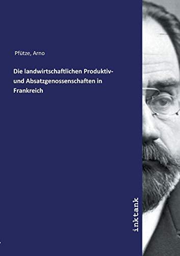 Die landwirtschaftlichen Produktiv- und Absatzgenossenschaften in Frankreich (Paperback) - Arno Pfutze