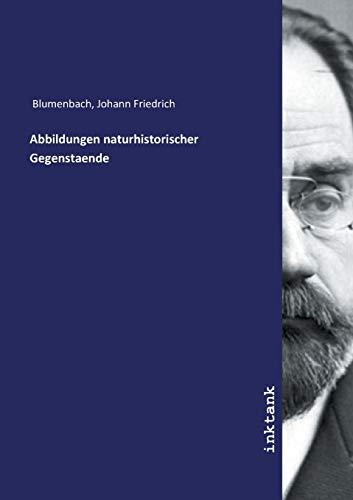 Abbildungen naturhistorischer Gegenstaende - Johann Fr. Blumenbach