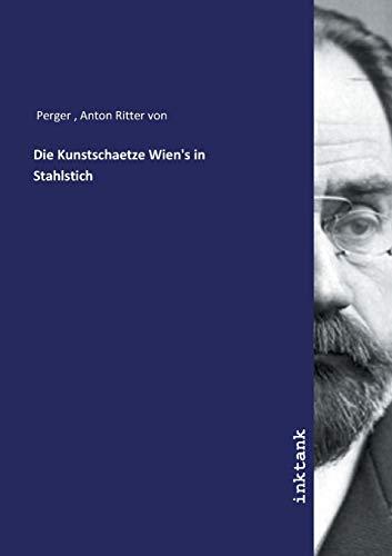 Die Kunstschaetze Wien's in Stahlstich: Anton von Perger