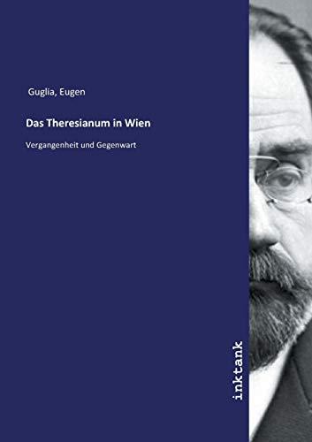 Das Theresianum in Wien - Eugen Guglia