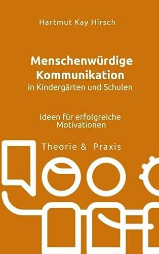 Menschenw�rdige Kommunikation in Kinderg�rten und Schulen: Ideen f�r erfolgreiche Motivationen - Hartmut Hirsch