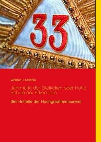 Jahrmarkt der Eitelkeiten oder Hohe Schule der Erkenntnis - Werner J. Kraftsik