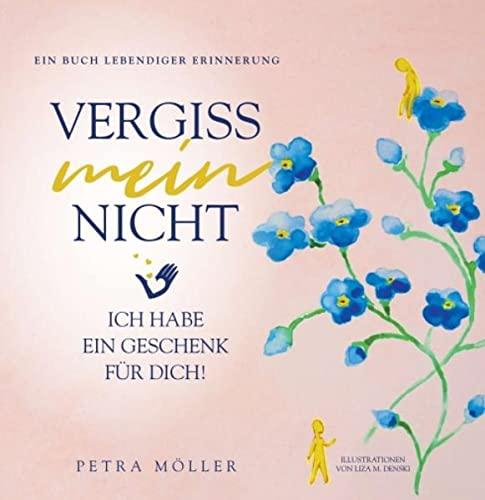 Vergiss mein nicht : Ich habe ein Geschenk für Dich - Petra Möller