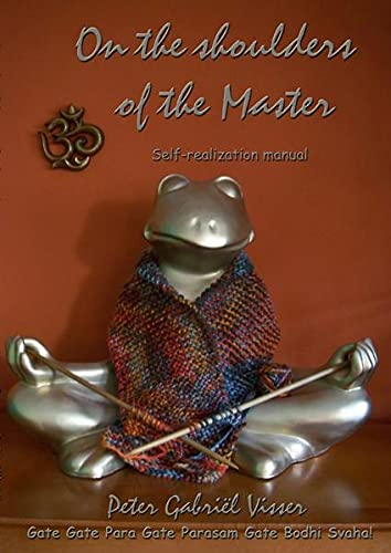 On the shoulders of the Master : Self-realization manual - Peter Gabriël Visser