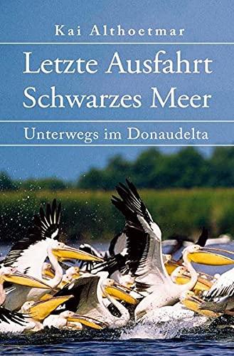 9783748523833: Letzte Ausfahrt Schwarzes Meer: Unterwegs im Donaudelta