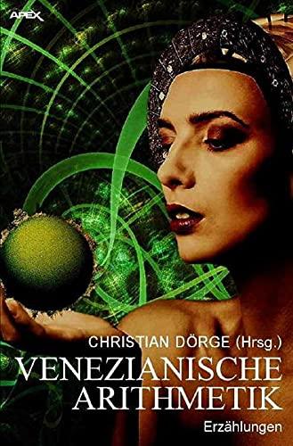 VENEZIANISCHE ARITHMETIK : Internationale Science-Fiction-Storys, hrsg. von Christian Dörge - Christian Dörge