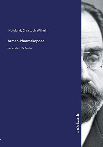 Armen-Pharmakopoee : entworfen für Berlin: Christoph Wilhelm Hufeland