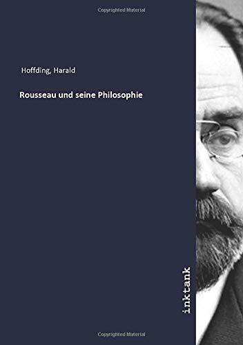 Rousseau und seine Philosophie : 4 Teil,: Harald Hoffding