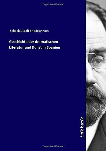 Geschichte der dramatischen Literatur und Kunst in Spanien - Adolf Friedrich von Schack
