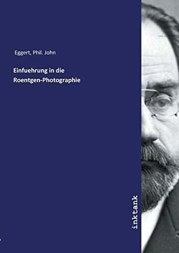 Einfuehrung in die Roentgen-Photographie (Paperback) - Phil. John Eggert