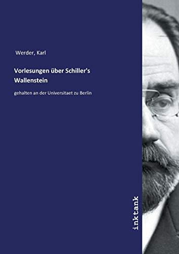 Vorlesungen über Schiller's Wallenstein: Werder, Karl