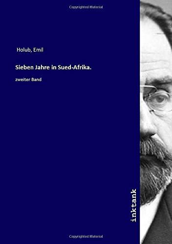 Sieben Jahre in Sued-Afrika. : zweiter Band: Emil Holub
