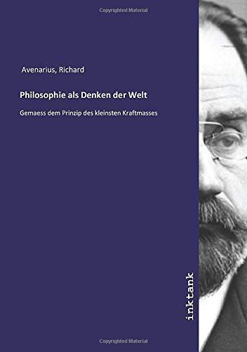 Philosophie als Denken der Welt: Gemaess dem: Richard Avenarius