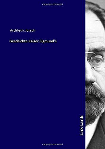 Geschichte Kaiser Sigmund's: Joseph Aschbach