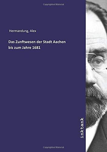 Das Zunftwesen der Stadt Aachen bis zum: Alex Hermandung