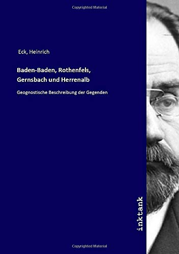 Baden-Baden, Rothenfels, Gernsbach und Herrenalb : Geognostische: Heinrich Eck