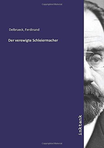 Der verewigte Schleiermacher: Ferdinand Delbrueck
