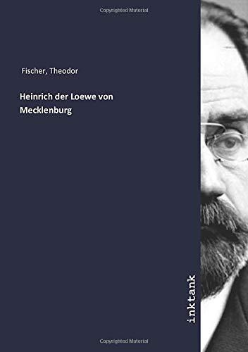 Heinrich der Loewe von Mecklenburg: Theodor Fischer