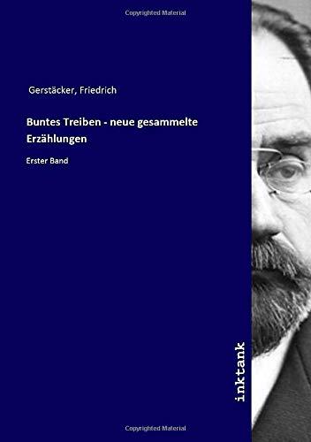 Buntes Treiben - neue gesammelte Erzählungen : Friedrich Gerstacker