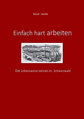 Einfach hart arbeiten : Heimat. Lebensweg. Fabrikant. (Ausgabe 2020) - Rainer Jaeckle
