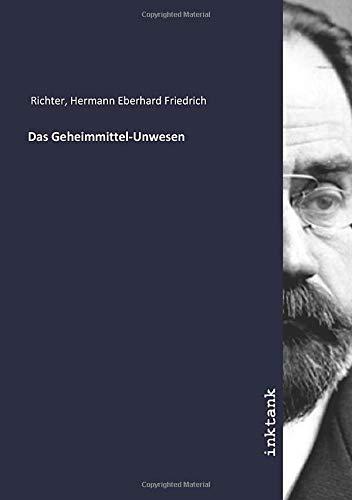 Das Geheimmittel-Unwesen: Hermann Eberhard Friedrich