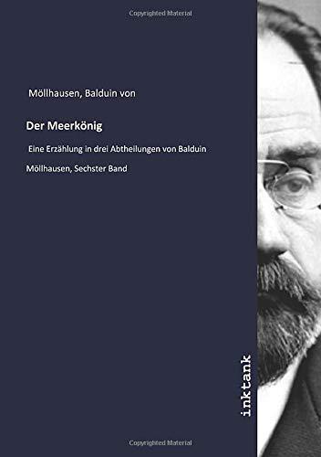 Der Meerkönig : Eine Erzählung in drei: Balduin von Mollhausen