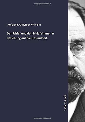 Der Schlaf und das Schlafzimmer in Beziehung: Christoph Wilhelm Hufeland