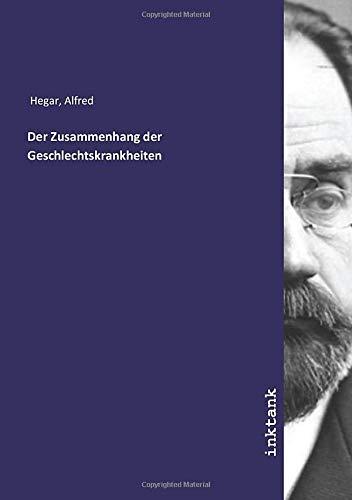 Der Zusammenhang der Geschlechtskrankheiten: Alfred Hegar