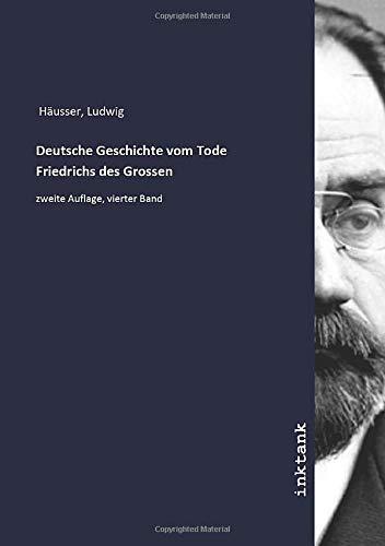 Deutsche Geschichte vom Tode Friedrichs des Grossen: Ludwig Hausser