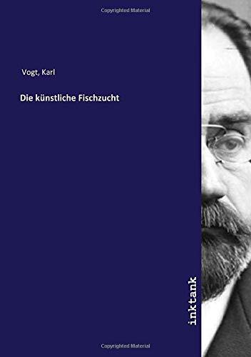 Die künstliche Fischzucht: Karl Vogt