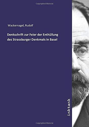Denkschrift zur Feier der Enthüllung des Strassburger: Rudolf Wackernagel