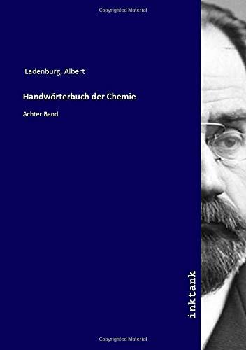 Handwörterbuch der Chemie : Achter Band: Albert Ladenburg